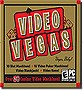 Video Vegas - 20+ Casino Video Machines!